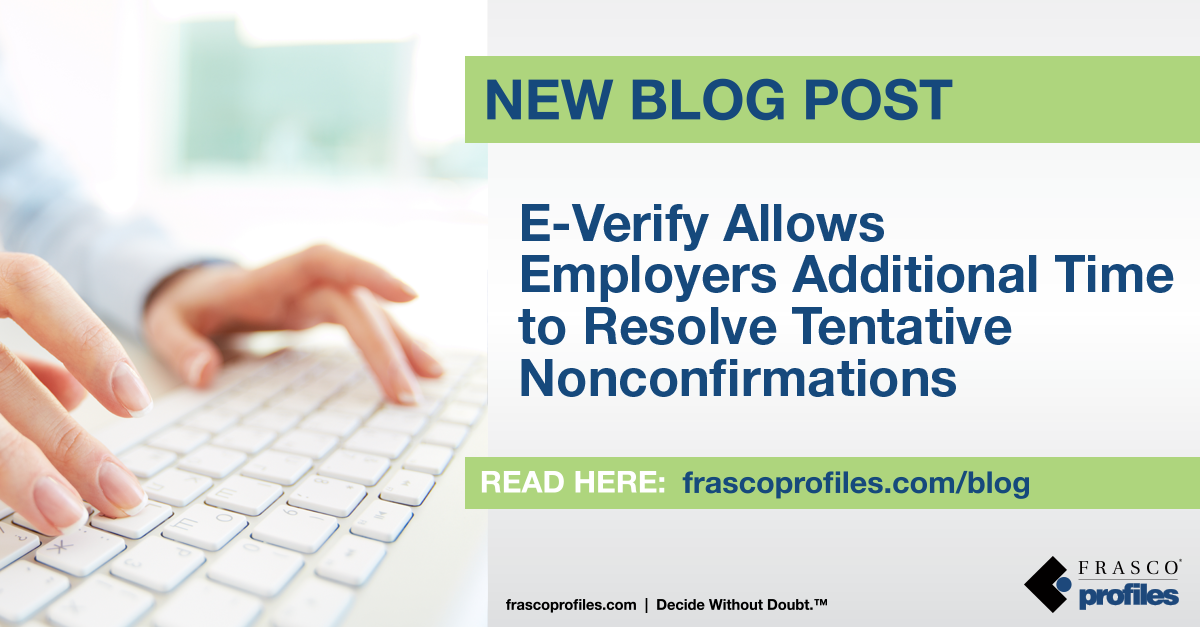 E-Verify Allows Employers Additional Time to Resolve Tentative Nonconfirmations